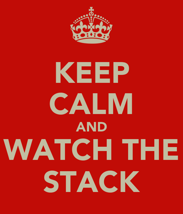 KEEP CALM AND WATCH THE STACK