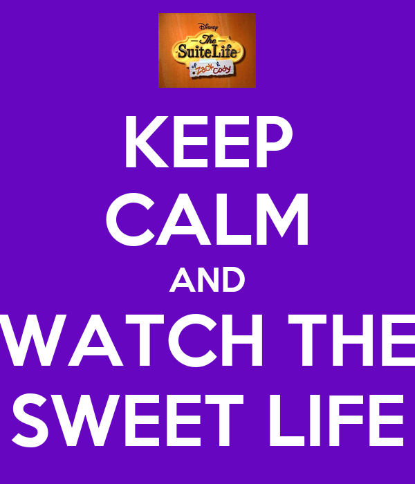 KEEP CALM AND WATCH THE SWEET LIFE