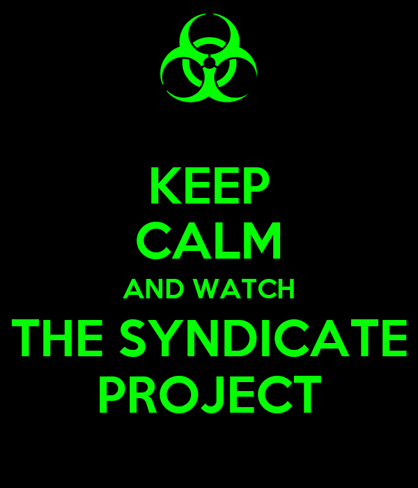 KEEP CALM AND WATCH THE SYNDICATE PROJECT