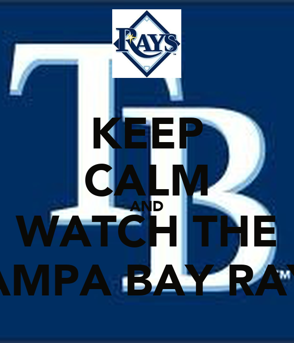 KEEP CALM AND WATCH THE TAMPA BAY RAYS