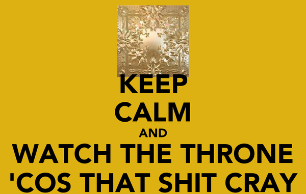 KEEP CALM AND WATCH THE THRONE 'COS THAT SHIT CRAY
