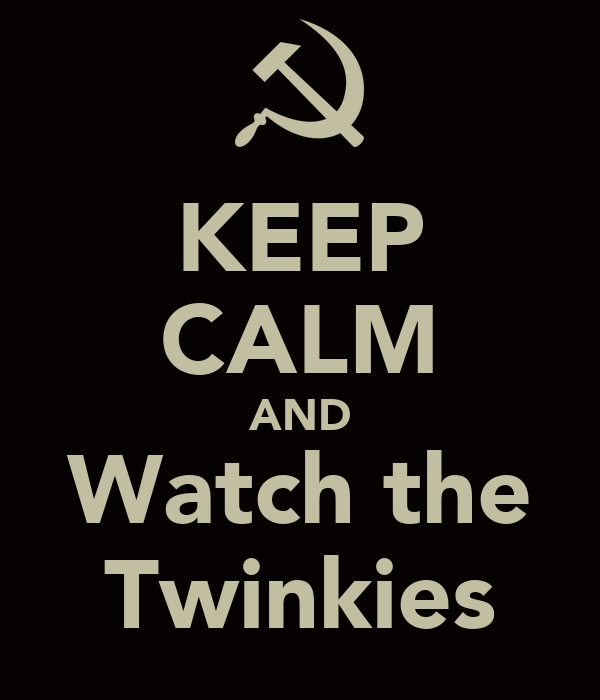 KEEP CALM AND Watch the Twinkies