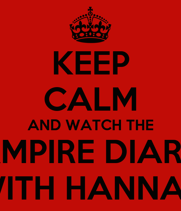 KEEP CALM AND WATCH THE VAMPIRE DIARIES WITH HANNAH