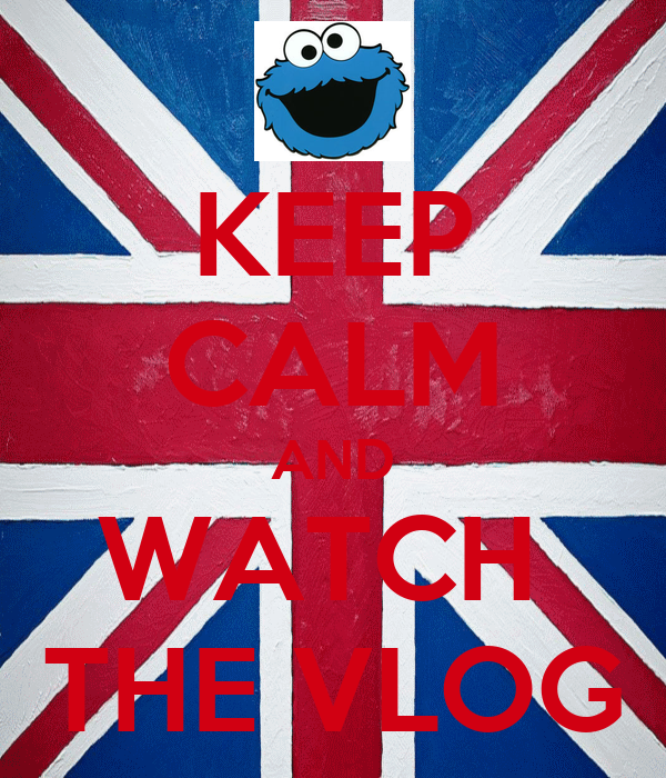 KEEP CALM AND WATCH  THE VLOG
