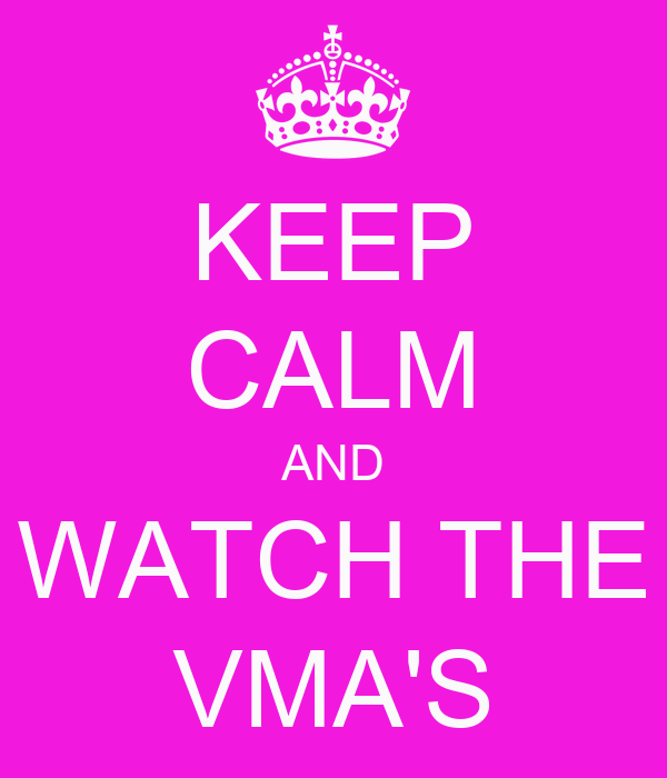 KEEP CALM AND WATCH THE VMA'S