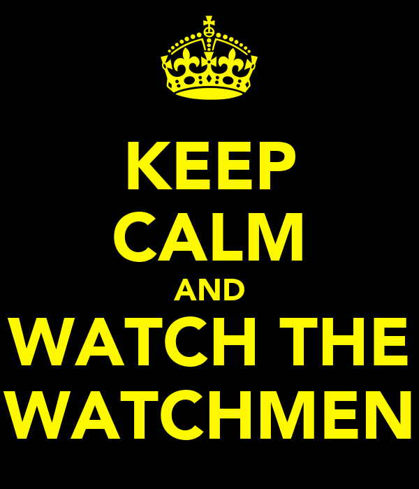 KEEP CALM AND WATCH THE WATCHMEN