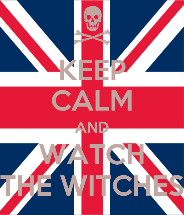 KEEP CALM AND WATCH THE WITCHES