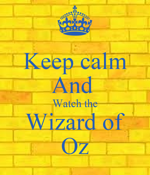 Keep calm And  Watch the Wizard of Oz