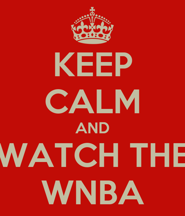 KEEP CALM AND WATCH THE WNBA