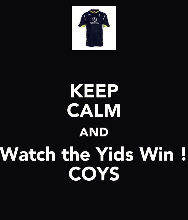 KEEP CALM AND Watch the Yids Win ! COYS