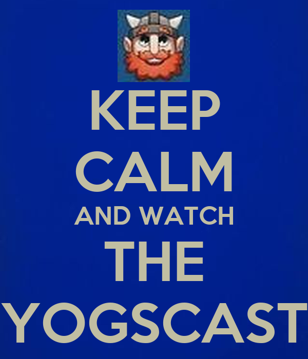 KEEP CALM AND WATCH THE YOGSCAST Poster