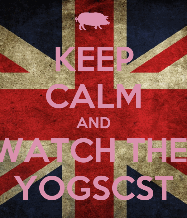 KEEP CALM AND WATCH THE  YOGSCST