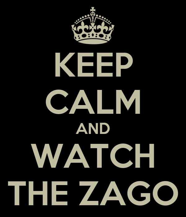 KEEP CALM AND WATCH THE ZAGO