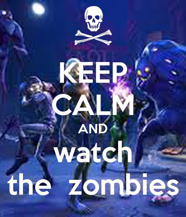KEEP CALM AND watch the  zombies