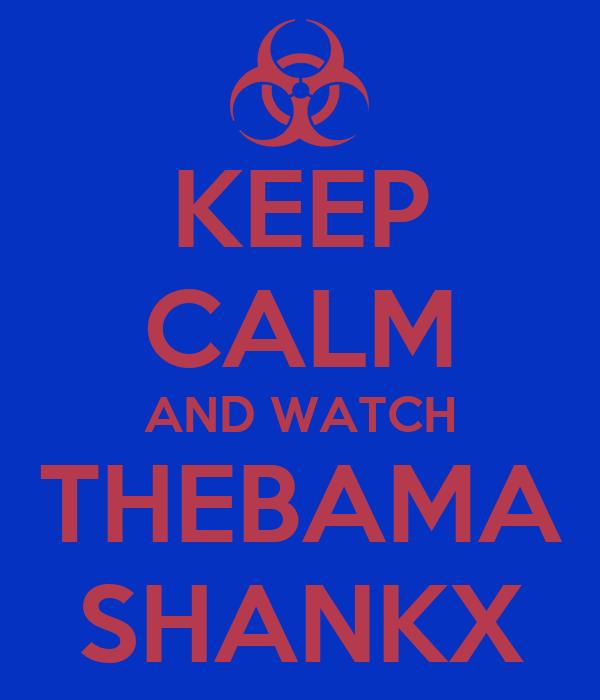 KEEP CALM AND WATCH THEBAMA SHANKX