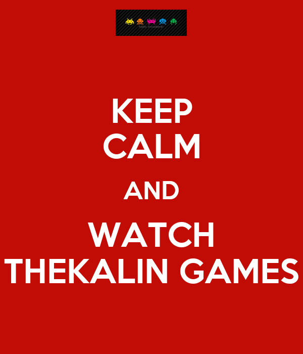 KEEP CALM AND WATCH THEKALIN GAMES