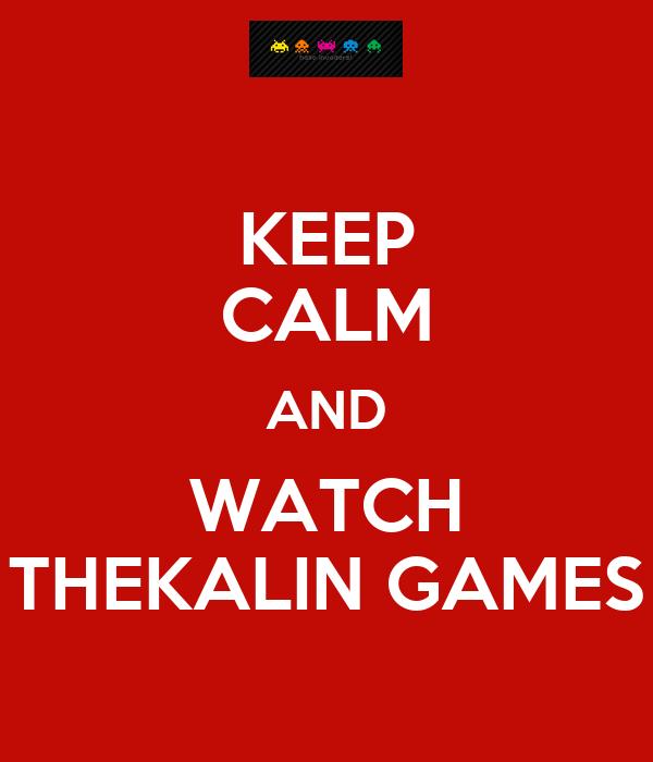 KEEP CALM AND WATCH THEKALIN GAMES