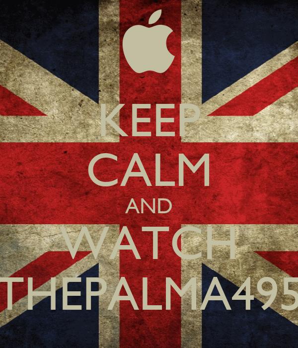 KEEP CALM AND WATCH THEPALMA495