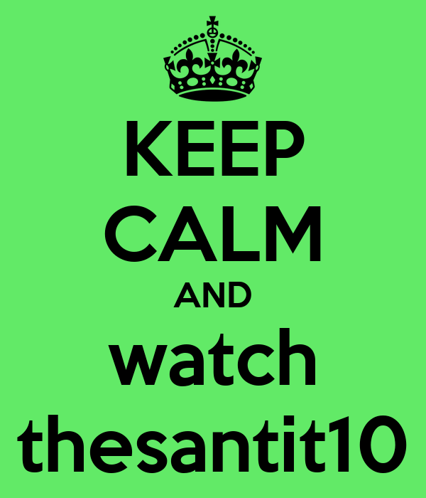 KEEP CALM AND watch thesantit10
