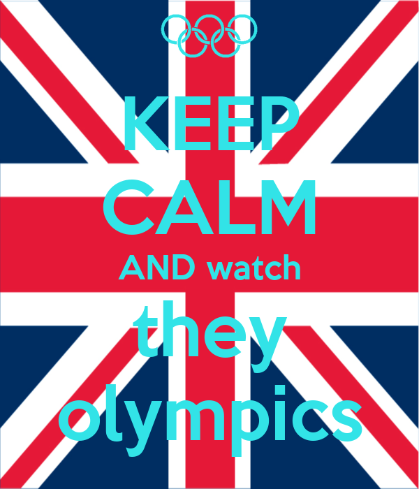 KEEP CALM AND watch they olympics