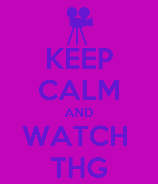 KEEP CALM AND WATCH  THG