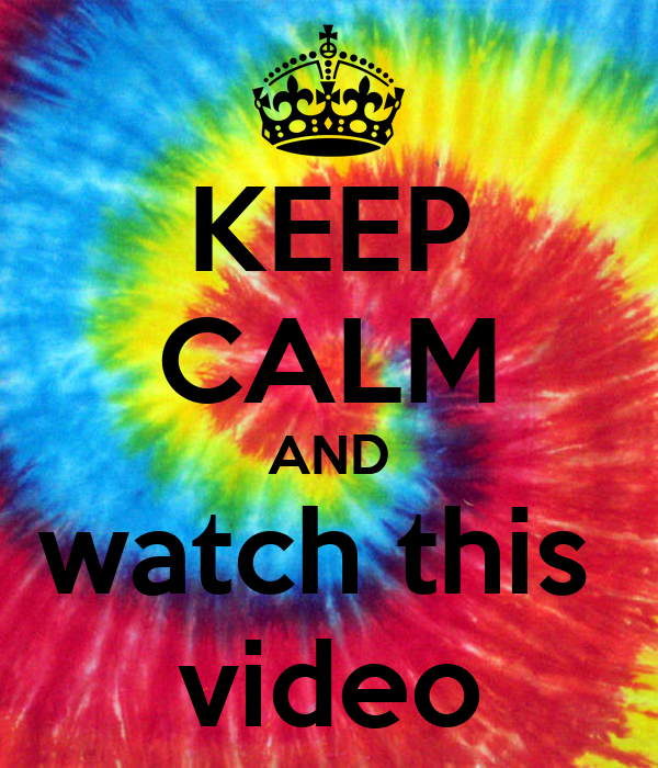 KEEP CALM AND watch this  video
