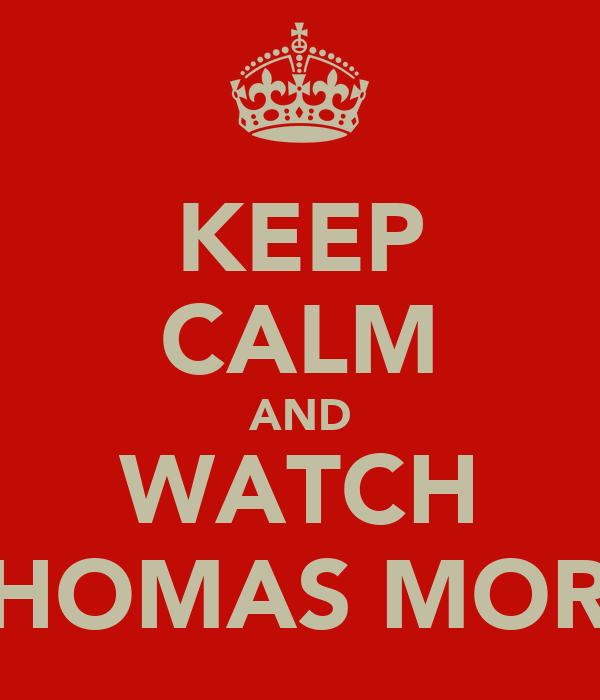 KEEP CALM AND WATCH THOMAS MORE