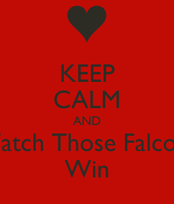 KEEP CALM AND Watch Those Falcons Win