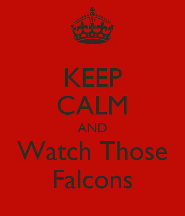 KEEP CALM AND Watch Those Falcons