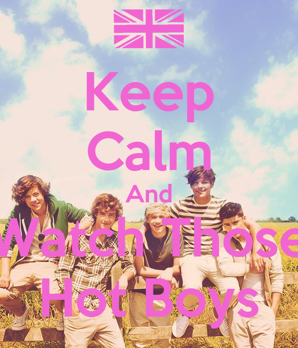 Keep Calm And Watch Those Hot Boys