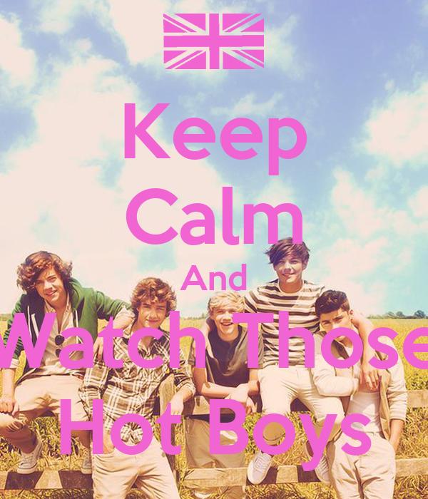 Keep Calm And Watch Those Hot Boys