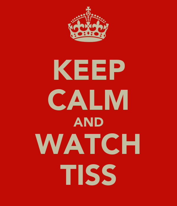 KEEP CALM AND WATCH TISS