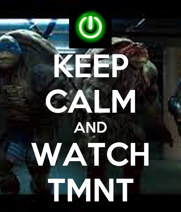 KEEP CALM AND WATCH TMNT
