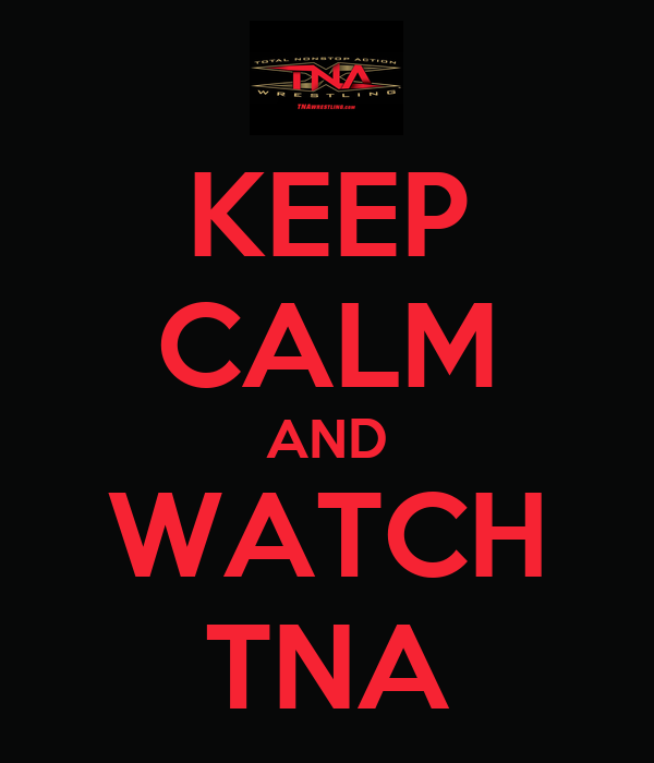 KEEP CALM AND WATCH TNA