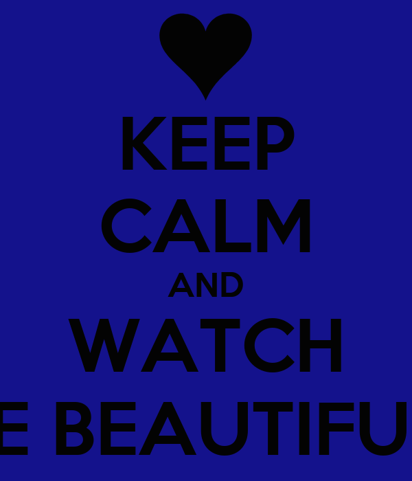 "KEEP CALM AND WATCH ""TO THE BEAUTIFUL YOU"""