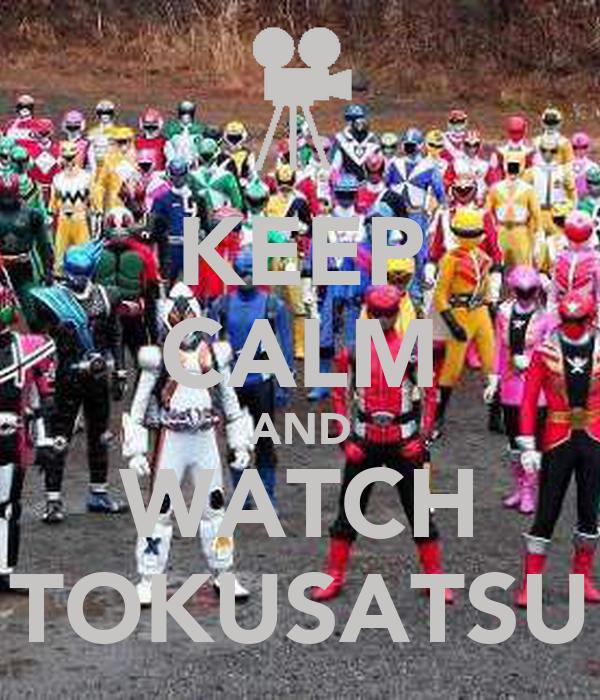 KEEP CALM AND WATCH TOKUSATSU