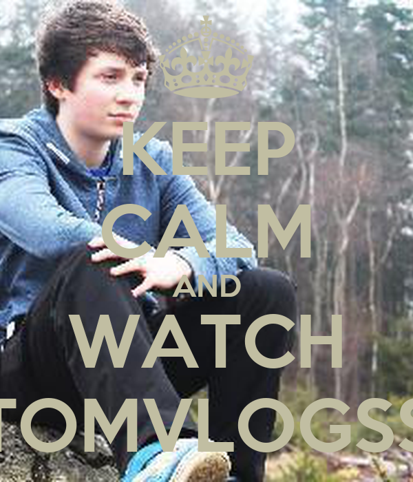 KEEP CALM AND WATCH TOMVLOGSS