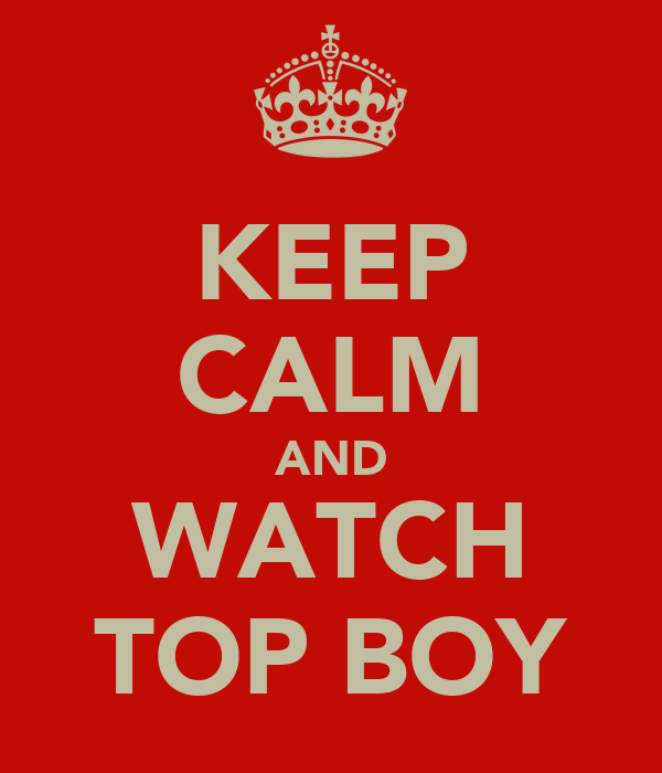 KEEP CALM AND WATCH TOP BOY