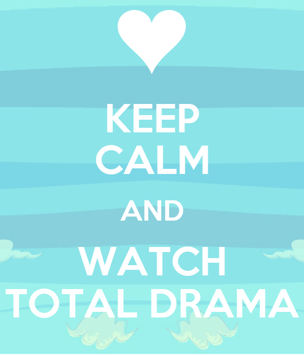 KEEP CALM AND WATCH TOTAL DRAMA