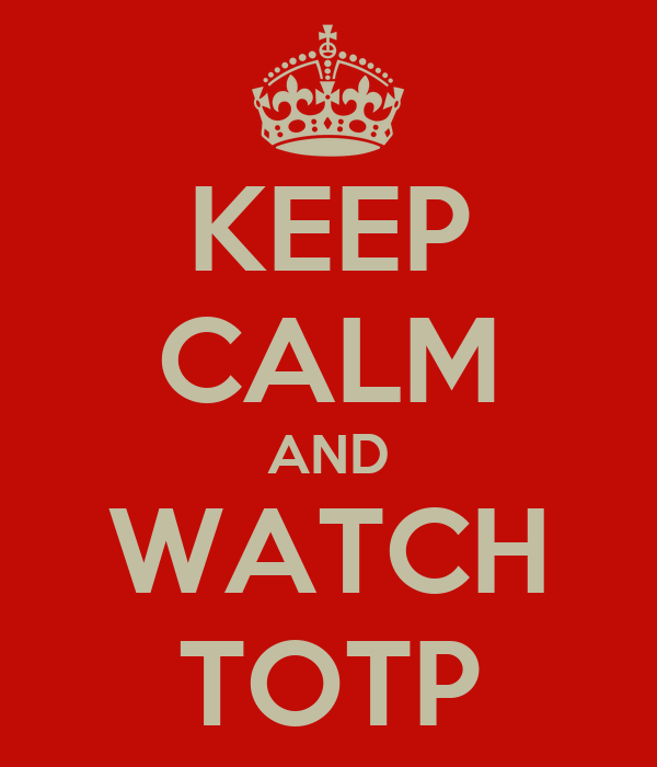 KEEP CALM AND WATCH TOTP