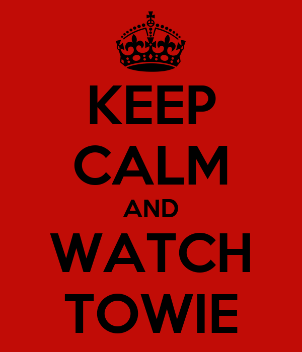 KEEP CALM AND WATCH TOWIE