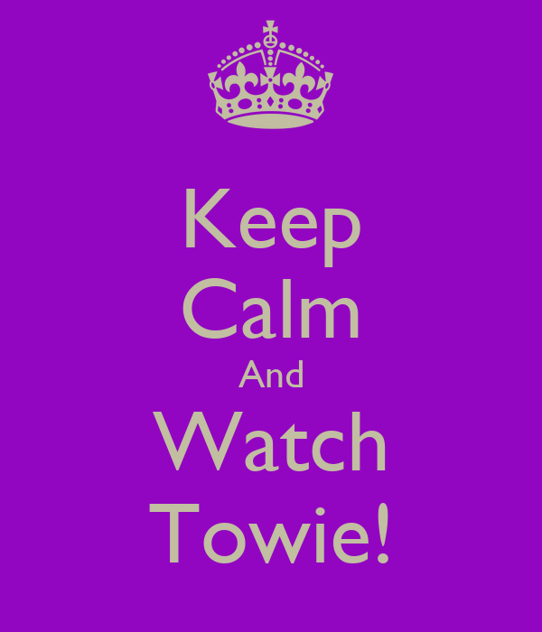 Keep Calm And Watch Towie!