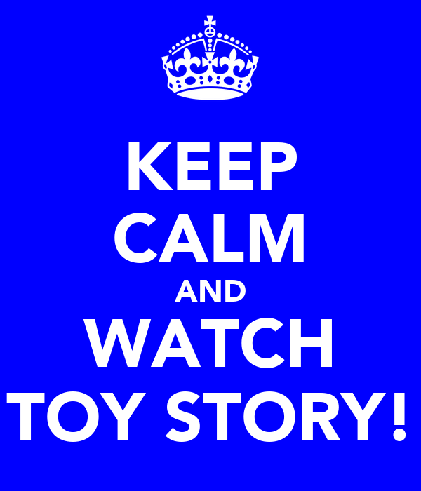 KEEP CALM AND WATCH TOY STORY!