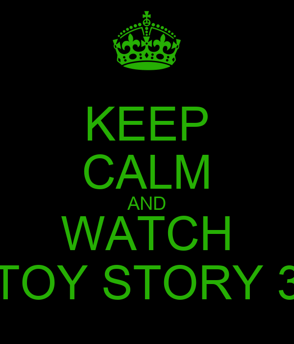 KEEP CALM AND WATCH TOY STORY 3