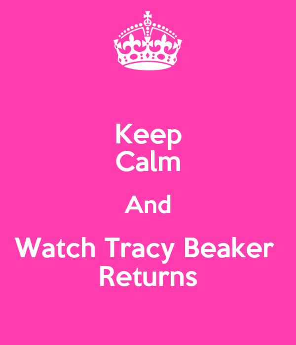 Keep Calm And Watch Tracy Beaker  Returns