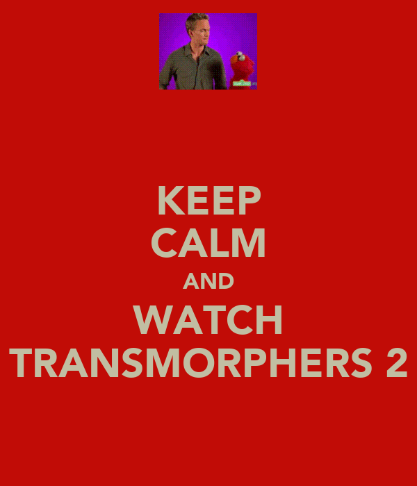 KEEP CALM AND WATCH TRANSMORPHERS 2