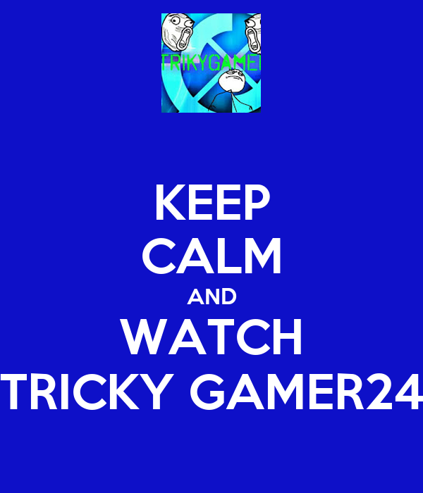 KEEP CALM AND WATCH TRICKY GAMER24