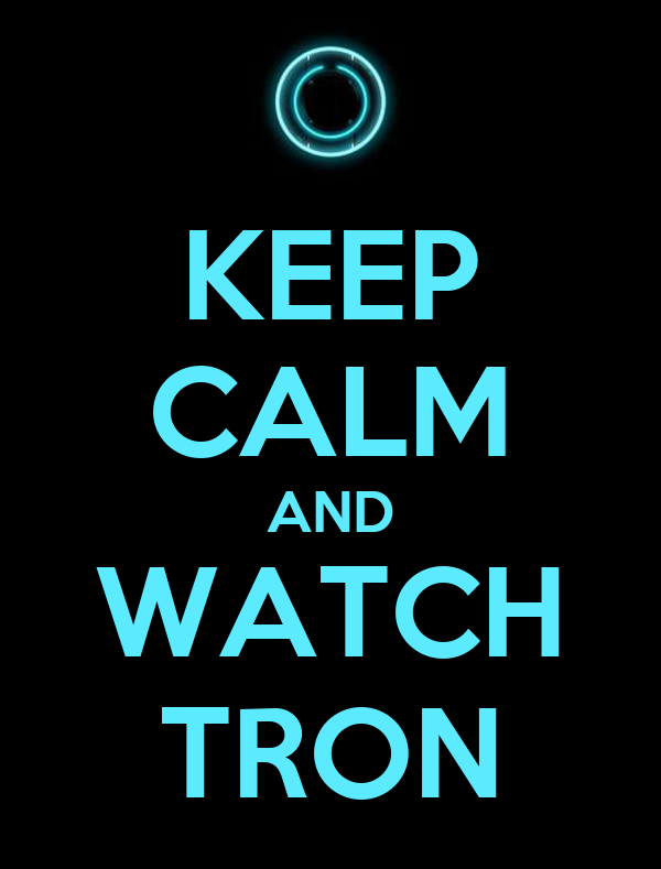 KEEP CALM AND WATCH TRON