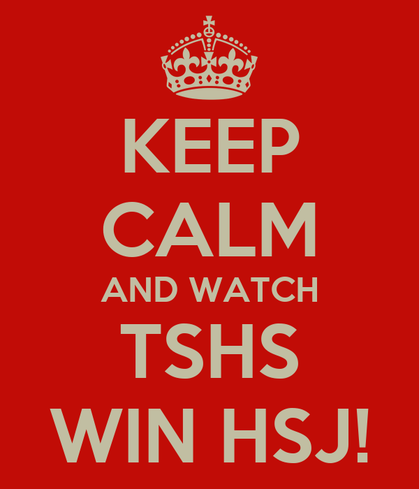KEEP CALM AND WATCH TSHS WIN HSJ!