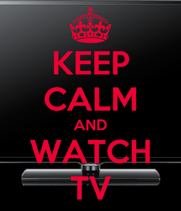 KEEP CALM AND WATCH TV